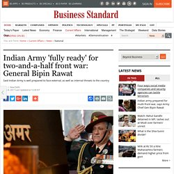 Indian Army 'fully ready' for two-and-a-half front war: General Bipin Rawat