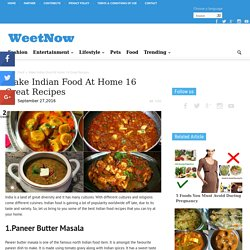 Make Indian Food At Home 16 Great Recipes - WeetNow