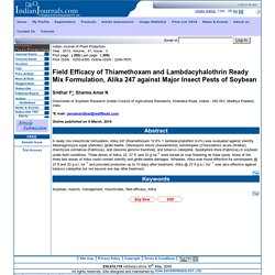 Indian Journal of Plant Protection Year : 2013, Volume : 41, Issue : 3 Field Efficacy of Thiamethoxam and Lambdacyhalothrin Ready Mix Formulation, Alika 247 against Major Insect Pests of Soybean