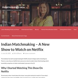 Indian Matchmaking - A New Show to Watch on Netflix
