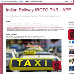 Indian Railway IRCTC PNR - APP: Indian Railways up to earn 200 Crores from OLA, Uber..
