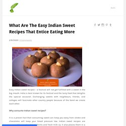 What Are The Easy Indian Sweet Recipes That Entice Eating More - INDIRECIPES