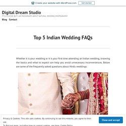 Top 5 Indian Wedding FAQs – Digital Dream Studio