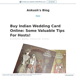 Buy Indian Wedding Card Online: Some Valuable Tips For Hosts! – Ankush's Blog