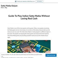 Guide To Play Indian Satta Matka Without Losing Real Cash – Satta Matka Kalyan