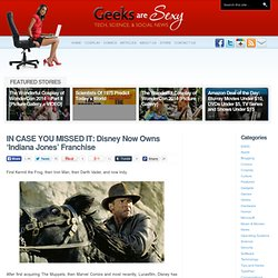 IN CASE YOU MISSED IT: Disney Now Owns 'Indiana Jones' Franchise