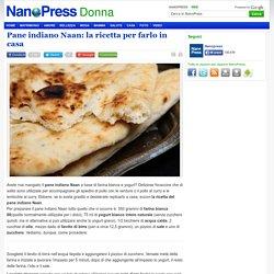 Pane indiano: la ricetta per farlo in casa - NanoPress Donna