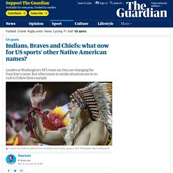 Indians, Braves and Chiefs: what now for US sports' other Native American names?