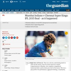 Mumbai Indians v Chennai Super Kings: IPL 2015 final – as it happened