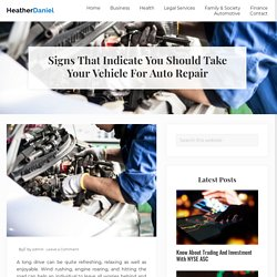 Signs That Indicate You Should Take Your Vehicle For Auto Repair
