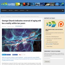 George Church indicates reversal of aging will be a reality within ten years