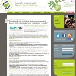 FORUM PHYTO 17/11/15 Ecophyto 2 : un indicateur de volume « pondéré par un critère de dangerosité » est-il une avancée ?