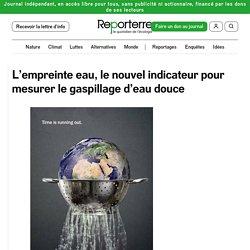 REPORTERRE 04/09/13 L'empreinte eau, le nouvel indicateur pour mesurer le gaspillage d'eau douce