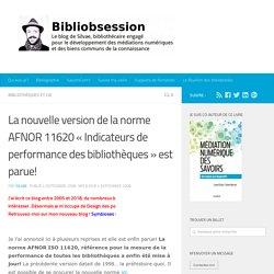La nouvelle version de la norme AFNOR 11620 «Indicateurs de performance des bibliothèques» est parue! -
