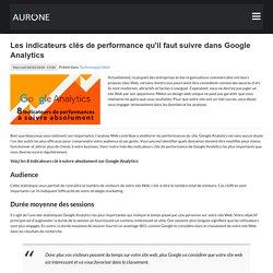 Les indicateurs clés de performance qu'il faut suivre dans Google Analytics