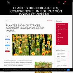 PLANTES BIO-INDICATRICES, comprendre un sol par son couvert végétal…