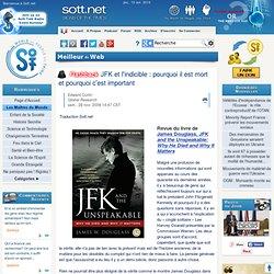 JFK et l'indicible : pourquoi il est mort et pourquoi c'est important