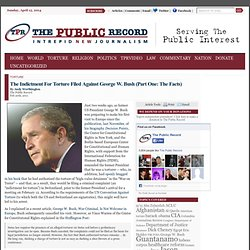 The Indictment For Torture Filed Against George W. Bush (Part One: The Facts)