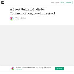 A Short Guide to Indiedev Communication, Level 1: Presskit