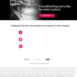 Indiegogo: The First & Largest Global Crowdfunding Site