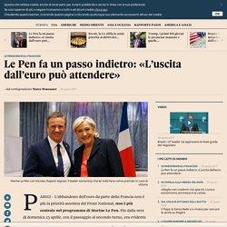Le Pen fa un passo indietro: «L'uscita dall'euro può attendere»