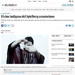 William Léon: El cine indígena del Spielberg ecuatoriano