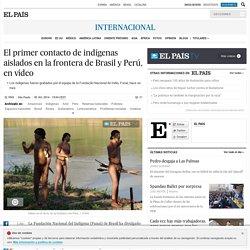 El primer contacto de indígenas aislados en la frontera de Brasil y Perú, en vídeo