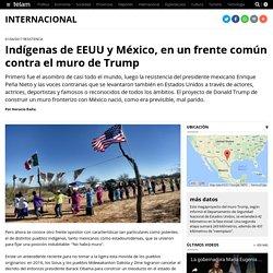 Indígenas de EEUU y México, en un frente común contra el muro de Trump