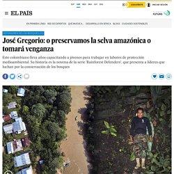 Indígenas: José Gregorio: o preservamos la selva amazónica o tomará venganza