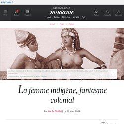 La femme indigène, fantasme colonial