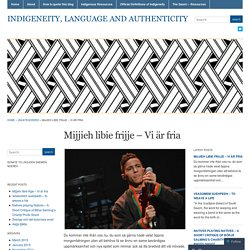Mijjieh libie frijje – Vi är fria « Indigeneity, Language and Authenticity