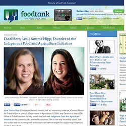 Food Hero: Janie Simms Hipp, Founder of the Indigenous Food and Agriculture Initiative