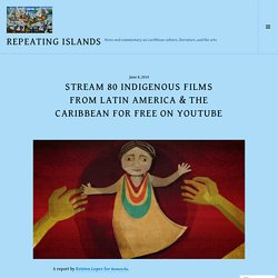Stream 80 Indigenous Films from Latin America & the Caribbean for Free on YouTube