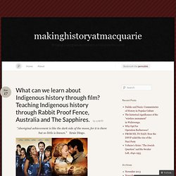 What can we learn about Indigenous history through film? Teaching Indigenous history through Rabbit Proof Fence, Australia and The Sapphires. « makinghistoryatmacquarie