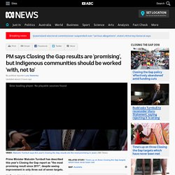 PM says Closing the Gap results are 'promising', but Indigenous communities should be worked 'with, not to'