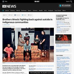 Brothers Wreck: Fighting back against suicide in Indigenous communities