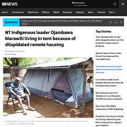 NT Indigenous leader Djambawa Marawili living in tent because of dilapidated remote housing