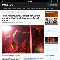 Rising Indigenous hip-hop artist Tasman Keith and father Wire MC tell three generations of stories