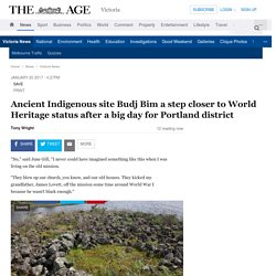 Ancient Indigenous site Budj Bim a step closer to World Heritage status after a big day for Portland district