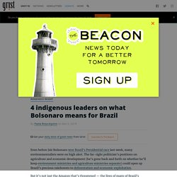 4 indigenous leaders on what Bolsonaro means for Brazil