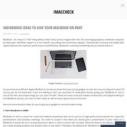 INDIGENOUS IDEAS TO GIVE YOUR MACBOOK ON RENT