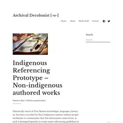 Indigenous Referencing Prototype – Non-indigenous authored works – Archival Decolonist [-o-]