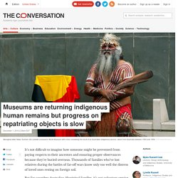 Museums are returning indigenous human remains but progress on repatriating objects is slow