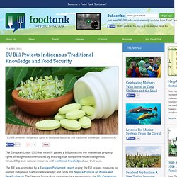 FOODTANK 23/04/14 EU Bill Protects Indigenous Traditional Knowledge and Food Security