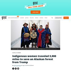 Indigenous women traveled 3,000 miles to save an Alaskan forest from Trump