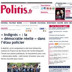 « Indignés » : la « démocratie réelle » dans l'étau policier