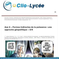 Axe 2 - Formes indirectes de la puissance : une approche géopolitique - 3/4 Clio Lycée