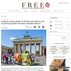 La Berlino senza glutine di Andrea: gli indirizzi e gli acquisti più gluten free della capitale tedesca