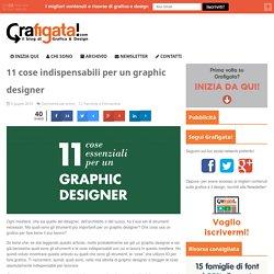 11 cose indispensabili per un graphic designer