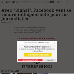 """Avec """"Signal"""", Facebook veut se rendre indispensable pour les journalistes - Les Echos"""